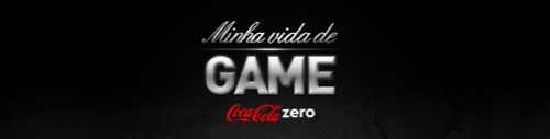 MINHA VIDA DE GAME - REALITY SHOW DIGITAL - COCACOLAZERO.COM.BR/MINHAVIDADEGAME