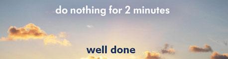 DO NOTHING FOR 2 MINUTES - NÃO FAZER NADA POR 2 MINUTOS - WWW.DONOTHINGFOR2MINUTES.COM