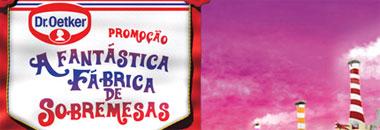 PROMOÇÃO A FANTÁSTICA FÁBRICA DE SOBREMESAS - WWW.FABRICADESOBREMESAS.COM.BR