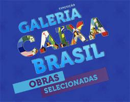 EXPOSIÇÃO GALERIA CAIXA BRASIL - WWW.GALERIACAIXABRASIL.COM.BR