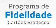 PROGRAMA DE FIDELIDADE CARTÕES BRADESCO - WWW.BRADESCOCARTOES.COM.BR