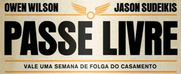 PASSE LIVRE FILME - SINOPSE, TRAILER - WWW.PASSELIVREFILME.COM.BR