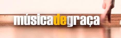 MÚSICA DE GRAÇA - BAIXAR MÚSICAS GRÁTIS - WWW.MUSICADEGRACA.COM.BR