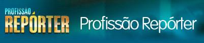 PROFISSÃO REPÓRTER - G1.COM.BR/PROFISSAOREPORTER