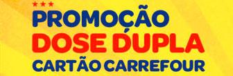 PROMOÇÃO DOSE DUPLA CARTÃO CARREFOUR