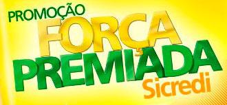 PROMOÇÃO FORÇA PREMIADA - WWW.PROMOCAOFORCAPREMIADASICREDI.COM.BR