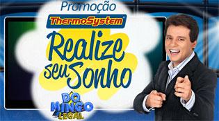 PROMOÇÃO REALIZE SEU SONHO - THERMOSYSTEM - DOMINGO LEGAL