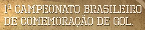 PROMOÇÃO 1º CAMPEONATO BRASILEIRO DE COMEMORAÇÃO DE GOL - CBCG