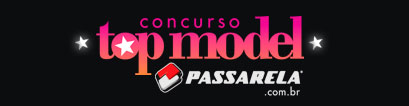 CONCURSO TOP MODEL PASSARELA 2011 - WWW.TOPMODELPASSARELA.COM.BR