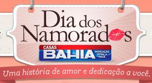 DIA DOS NAMORADOS - CASAS BAHIA - WWW.NAMORADOS.CASASBAHIA.COM.BR