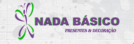 NADA BÁSICO - PRESENTES E DECORAÇÃO - WWW.NADABASICO.COM.BR