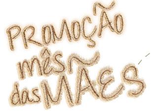 PROMOÇÃO MÊS DAS MÃES - SUPER NOSSO - WWW.MESDASMAES.COM.BR