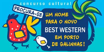 CONCURSO CULTURAL - UM NOME PARA O NOVO BEST WESTERN EM PORTO DE GALINHAS