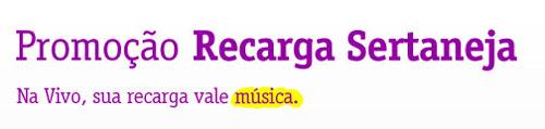 WWW.VIVO.COM.BR/RECARGASERTANEJA - PROMOÇÃO RECARGA SERTANEJA - VIVO