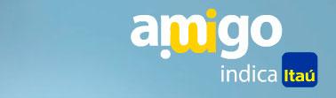 AMIGO INDICA ITAÚ - WWW.ITAU.COM.BR/AMIGOINDICA