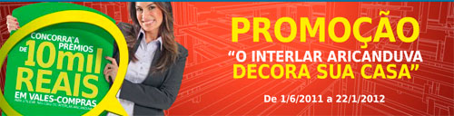 PROMOÇÃO O INTERLAR ARICANDUVA DECORA SUA CASA - WWW.ARICANDUVA.COM.BR