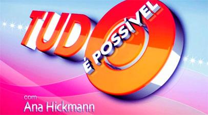 TUDO É POSSÍVEL COM ANA HICKMANN - R7.COM/TUDO-E-POSSIVEL