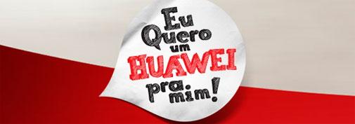 PROMOÇÃO EU QUERO UM HUAWEI PRA MIM - WWW.EUQUEROUMHUAWEI.COM.BR