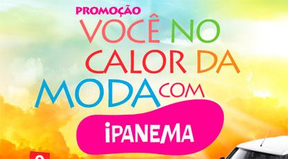 PROMOÇÃO VOCÊ NO CALOR DA MODA IPANEMA - WWW.VOCENOCALORDAMODAIPANEMA.COM.BR