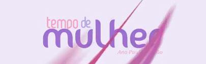 TEMPO DE MULHER - ANA PAULA PADRÃO - WWW.TEMPODEMULHER.COM.BR