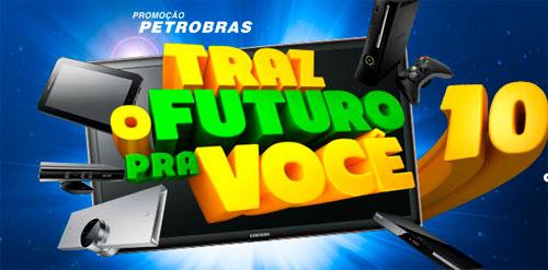 WWW.TRAZOFUTUROPARAVOCE.COM.BR - PROMOÇÃO PETROBRÁS TRAZ O FUTURO PARA VOCÊ