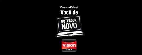 CONCURSO CULTURAL VOCÊ DE NOTEBOOK NOVO - WWW.AMDIMPROVISION.COM.BR