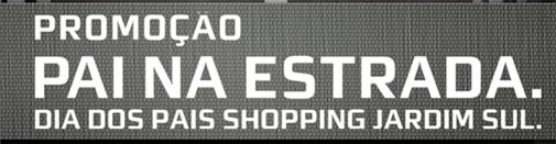 PROMOÇÃO PAI NA ESTRADA - SHOPPING JARDIM SUL
