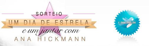 WWW.ANAHICKMANN.COM.BR/1MILHAO - PROMOÇÃO UM DIA DE ESTRELA COM ANA HICKMANN