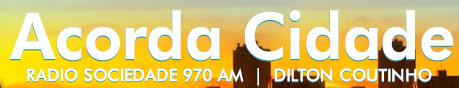 ACORDA CIDADE - DILTON COUTINHO, RÁDIO 970 AM - WWW.ACORDACIDADE.COM.BR