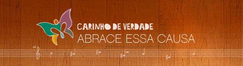 CARINHO DE VERDADE - ABRACE ESSA CAUSA - WWW.CARINHODEVERDADE.ORG.BR