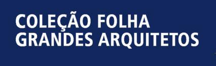 COLEÇÃO FOLHA GRANDES ARQUITETOS - WWW.FOLHA.COM.BR/ARQUITETOS