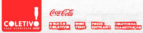 COLETIVO COCA-COLA - FAÇA ACONTECER - SITE: WWW.COLETIVOCOCACOLA.COM.BR
