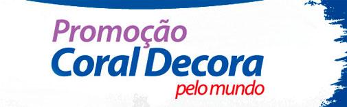 PROMOÇÃO CORAL DECORA - SITE: WWW.PROMOCAOCORALDECORA.COM.BR