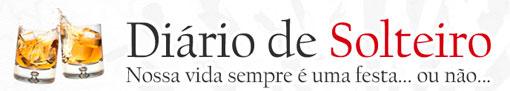 DIÁRIO DE SOLTEIRO - VIDA DE SOLTEIRO - SITE: WWW.DIARIODESOLTEIRO.COM.BR