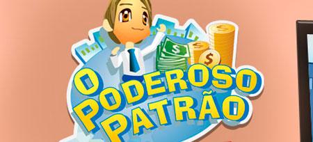 O PODEROSO PATRÃO - JOGO ONLINE, ORKUT, FACEBOOK, DICAS