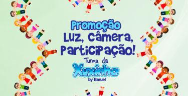 PROMOÇÃO LUZ, CÂMERA, PARTICIPAÇÃO - WWW.TURMADAXUXINHA.COM.BR