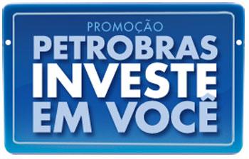 WWW.BR.COM.BR/PROMO - PROMOÇÃO PETROBRAS INVESTE EM VOCÊ