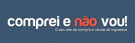 COMPREI E NÃO VOU - INGRESSOS, SHOWS - WWW.COMPREIENAOVOU.COM.BR