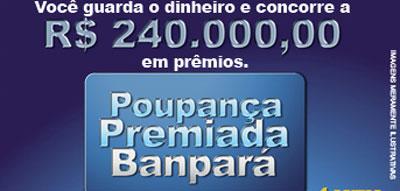 PROMOÇÃO POUPANÇA PREMIADA BANPARÁ - WWW.BANPARANET.COM.BR
