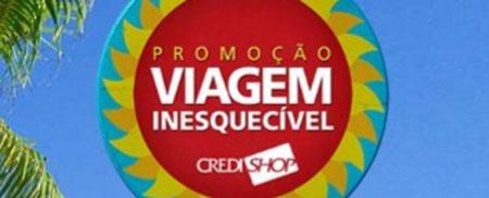PROMOÇÃO VIAGEM INESQUECÍVEL - WWW.CREDISHOP.COM.BR