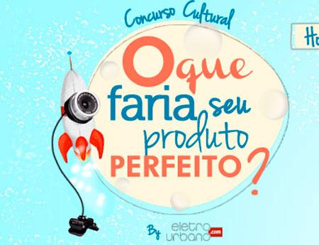 PROMOÇÃO O QUE FARIA SEU PRODUTO PERFEITO? - WWW.ELETROURBANO.COM