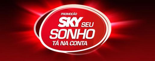 PROMOÇÃO SKY SEU SONHO TÁ NA CONTA - WWW.SKY.COM.BR/SEUSONHO