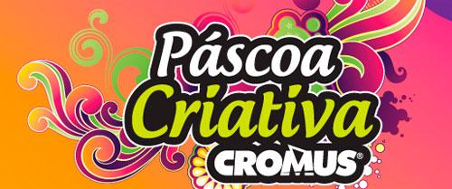 WWW.CROMUS.COM.BR - CONCURSO CULTURAL PÁSCOA CRIATIVA CROMUS