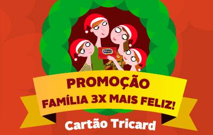WWW.PROMOCAOCARTAOTRICARD.COM.BR - PROMOÇÃO FAMÍLIA 3X MAIS FELIZ!