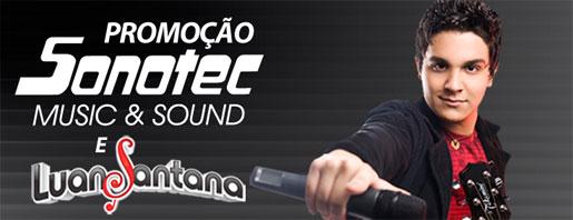 PROMOÇÃO LUAN SANTANA E SONOTEC - WWW.SONOTEC.COM.BR