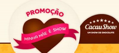 PROMOÇÃO MINHA MÃE É SHOW - CACAU SHOW