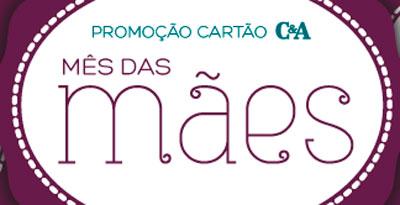 PROMOÇÃO CARTÃO C&A MÊS DAS MÃES - WWW.PROMOCAOCARTAOCEA.COM.BR