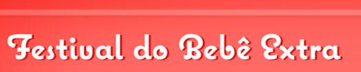 WWW.FAMILIAEXTRA.COM.BR/BEBE - PROMOÇÃO FESTIVAL DO BEBÊ EXTRA