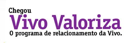 VIVO VALORIZA - PROGRAMA DE RELACIONAMENTO VIVO - WWW.VIVO.COM.BR/VIVOVALORIZA