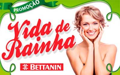 WWW.PROMOCAOVIDADERAINHA.COM.BR - PROMOÇÃO BETTANIN VIDA DE RAINHA